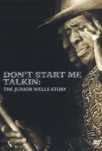 Don't Start Me Talkin': The Junior Wells Story