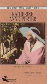 Katherine Anne Porter: The Eye of Memory