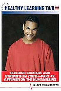 Building Courage And Strength In Youth - Part 2: A Primer On the Human Being