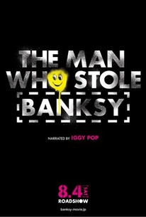 The Man Who Stole Banksy (2018) - Rotten Tomatoes