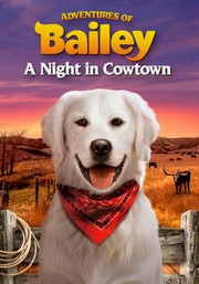 Adventures Of Bailey: A Night In Cowtown