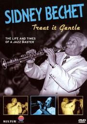 Sidney Bechet: Treat It Gentle