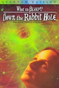 What the Bleep!? Down the Rabbit Hole