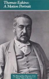 Thomas Eakins: A Motion Portrait