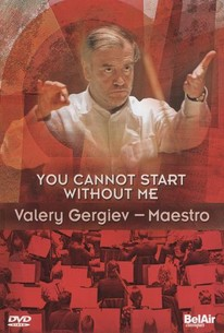 You Cannot Start Without Me: Valery Gergiev---Maestro