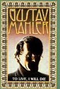 Gustav Mahler: To Live, I Will Die