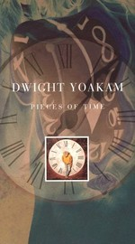 Dwight Yoakam: Pieces of Time
